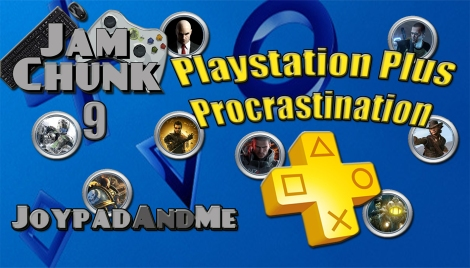 JamChunk Episode 09: Playstation Plus Procrastination