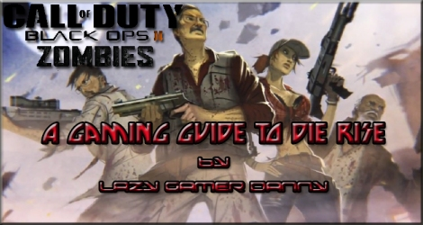Lazy Gamer Guide To Die Rise
