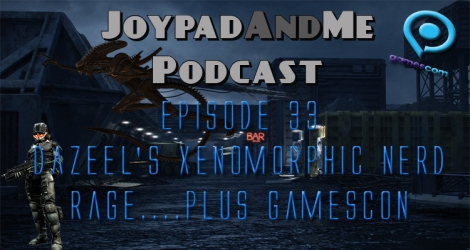 Podcast Episode 33. JamCast: Dazeel's Xenomorphic Nerd Rage....Plus GamesCon