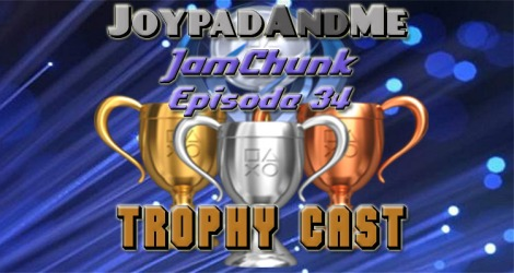 Podcast Episode 34. JamChunk: Trophy Cast