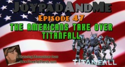 Podcast Episode 47: The Americans Take Over Titanfall