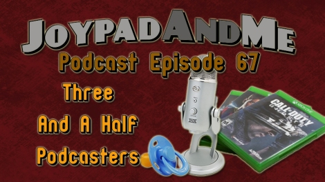Podcast Episode 67: Three And A Half Podcasters