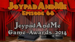 Podcast Episode 68: JoypadAndMe Game Awards 2014 Show
