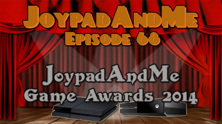 Podcast Episode 68: JoypadAndMe Game Awards 2014 Show