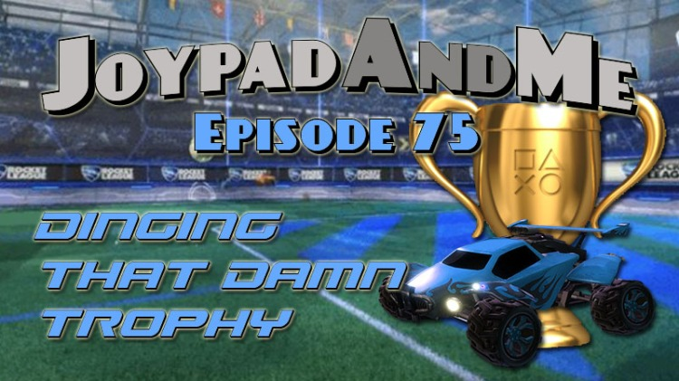 Podcast Episode 75: Dinging That Damn Trophy